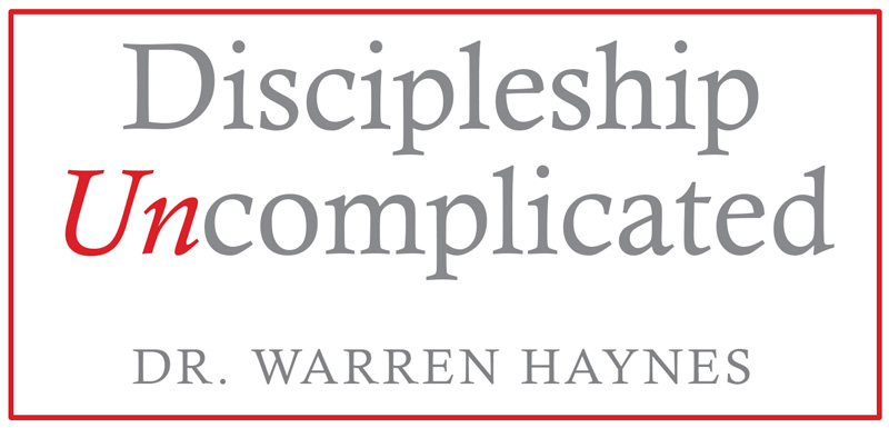 Discipleship Uncomplicated by Dr. Warren Haynes
